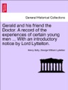 Gerald And His Friend The Doctor A Record Of The Experiences Of Certain Young Men  With An Introductory Notice By Lord Lyttelton VOL I