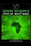 Supreme Mathematic African MaAt Magic
