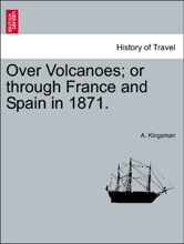 Over Volcanoes; Or Through France And Spain In 1871.
