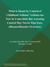 What Is Meant By Control Of Childhood Asthma Asthma Can Now Be Controlled But Assessing Control May Not Be That Easy Disease Disorder Overview