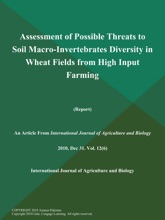 Assessment of Possible Threats to Soil Macro-Invertebrates Diversity in Wheat Fields from High Input Farming (Report)