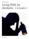 Living With An Alcoholic   A Guide