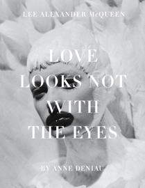 Love Looks Not with the Eyes: Thirteen Years with Lee Alexander McQueen book