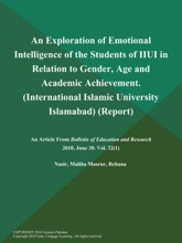 An Exploration Of Emotional Intelligence Of The Students Of IIUI In Relation To Gender, Age And Academic Achievement (International Islamic University Islamabad) (Report)