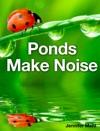 Ponds Make Noise