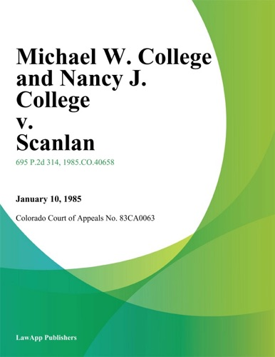 Colorado Court of Appeals - Michael W. College And Nancy J. College v. Scanlan