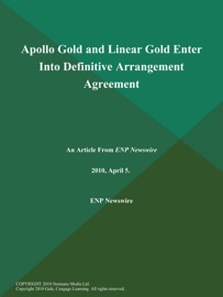 APOLLO GOLD AND LINEAR GOLD ENTER INTO DEFINITIVE ARRANGEMENT AGREEMENT