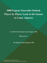 2008 Eugene Emeralds Outlook Player by Player Look at the Season to Come (Sports)