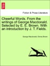 Cheerful Words From The Writings Of George Macdonald Selected By E E Brown With An Introduction By J T Fields