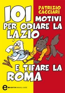 101 motivi per odiare la Lazio e tifare la Roma da Patrizio Cacciari