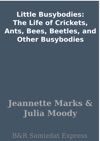 Little Busybodies The Life Of Crickets Ants Bees Beetles And Other Busybodies