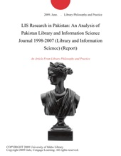 LIS Research In Pakistan: An Analysis Of Pakistan Library And Information Science Journal 1998-2007 (Library And Information Science) (Report)