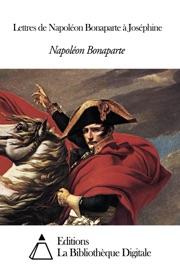 LETTRES DE NAPOLéON BONAPARTE à JOSéPHINE