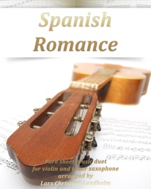 Spanish Romance Pure Sheet Music Duet For Violin And Tenor Saxophone Arranged By Lars Christian Lundholm
