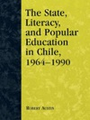 The State Literacy And Popular Education In Chile 1964-1990