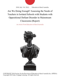 ARE WE DOING ENOUGH? ASSESSING THE NEEDS OF TEACHERS IN ISOLATED SCHOOLS WITH STUDENTS WITH OPPOSITIONAL DEFIANT DISORDER IN MAINSTREAM CLASSROOMS (REPORT)