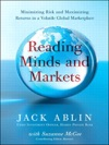 Reading Minds And Markets Minimizing Risk And Maximizing Returns In A Volatile Global Marketplace