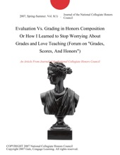 Evaluation Vs. Grading in Honors Composition Or How I Learned to Stop Worrying About Grades and Love Teaching (Forum on