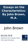 Essays On The Characteristics By John Brown MA