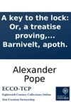 A Key To The Lock Or A Treatise Proving Beyond All Contradiction The Dangerous Tendency Of A Late Poem Entituled The Rape Of The Lock To Government And Religion By Esdras Barnivelt Apoth