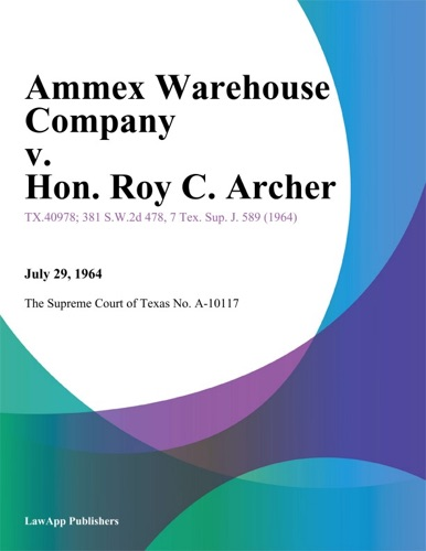 Court of Criminal Appeals of Texas - Ammex Warehouse Company v. Hon. Roy C. Archer