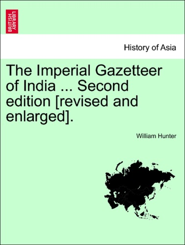 William Hunter - The Imperial Gazetteer of India ... Second edition [revised and enlarged]. Volume XI. Second Edition.