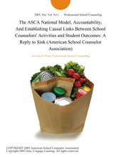 The ASCA National Model, Accountability, And Establishing Causal Links Between School Counselors' Activities and Student Outcomes: A Reply to Sink (American School Counselor Association)
