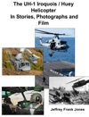 The UH-1 Iroquois  Huey Helicopter In Stories Photographs And Film
