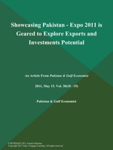Showcasing Pakistan - Expo 2011 Is Geared To Explore Exports And Investments Potential