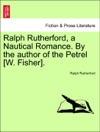 Ralph Rutherford A Nautical Romance By The Author Of The Petrel W Fisher