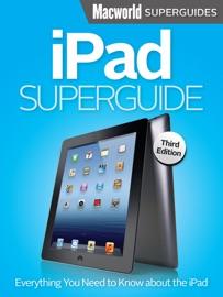 iPad Superguide, Third Edition - Macworld Editors