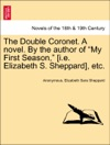 The Double Coronet A Novel By The Author Of My First Season Ie Elizabeth S Sheppard Etc VOL I