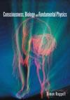 Consciousness Biology And Fundamental Physics