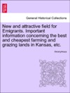 New And Attractive Field For Emigrants Important Information Concerning The Best And Cheapest Farming And Grazing Lands In Kansas Etc