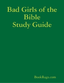 Bad Girls Of The Bible Study Guide