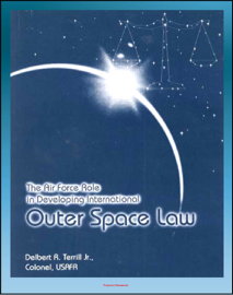 The Air Force Role in Developing International Outer Space Law: Space Law Debates, Project West Ford, Legal Concepts