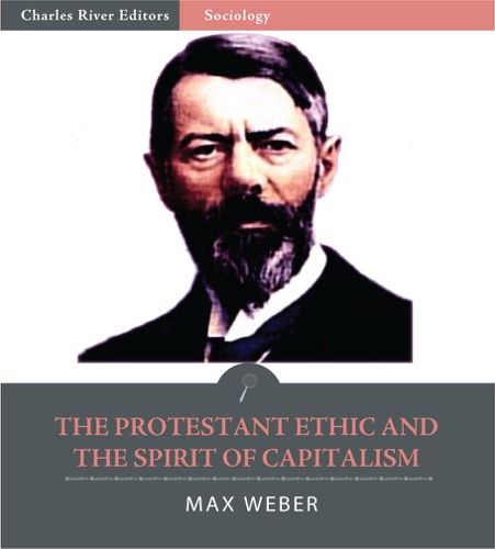 review of max weber s the protestant (weber, the protestant ethic and the spirit of capitalism, 2002) weber argues, the religious life of the saints, as distinguished from the natural life, was the most important.