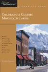 Explorers Guide Colorados Classic Mountain Towns A Great Destination Aspen Breckenridge Crested Butte Steamboat Springs Telluride Vail  Winter Park