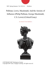 Pullman, Lewis, Macdonald, And the Anxiety of Influence (Philip Pullman, George Macdonald, C.S. Lewis) (Critical Essay)