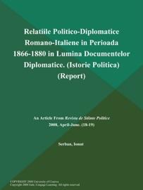 Relatiile Politico Diplomatice Romano Italiene In Perioada 1866 1880 In Lumina Documentelor Diplomatice Istorie Politica Report