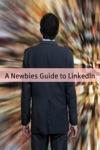 A Newbies Guide To LinkedIn