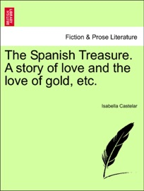The Spanish Treasure A Story Of Love And The Love Of Gold Etc