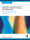 The Effective Teachers Guide To Sensory And Physical Impairments