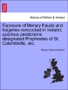 Exposure Of Literary Frauds And Forgeries Concocted In Ireland Spurious Predictions Designated Prophecies Of St Columbkille Etc