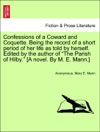 Confessions Of A Coward And Coquette Being The Record Of A Short Period Of Her Life As Told By Herself Edited By The Author Of The Parish Of Hilby A Novel By M E Mann