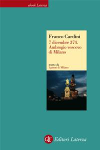 7 dicembre 374. Ambrogio vescovo di Milano Libro Cover