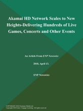 Akamai HD Network Scales To New Heights-Delivering Hundreds Of Live Games, Concerts And Other Events