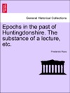 Epochs In The Past Of Huntingdonshire The Substance Of A Lecture Etc