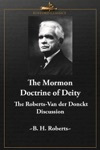 The Mormon Doctrine Of Deity The Roberts-Van Der Donckt Discussion