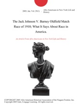 The Jack Johnson V. Barney Oldfield Match Race of 1910; What It Says About Race in America.